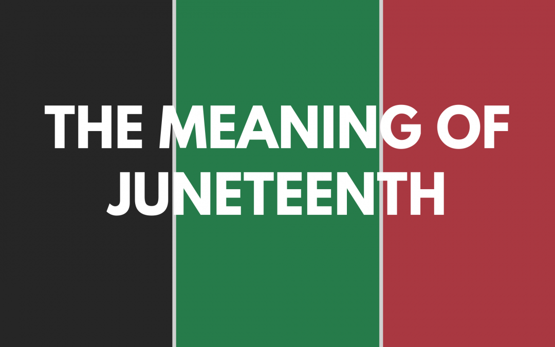 The Meaning of Juneteenth